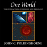One World: The Interaction of Science and Theology (Unabridged), by John C. Polkinghorne