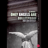 Only Angels Are Bulletproof (Unabridged) Audiobook, by Emily Ann Benedict