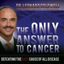 The Only Answer to Cancer: Defeating the Root Cause of All Disease (Unabridged) Audiobook, by Dr. Leonard Coldwell