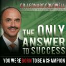 The Only Answer to Success: You Were Born to Be a Champion (Unabridged) Audiobook, by Dr. Leonard Coldwell
