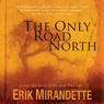 The Only Road North: 9,000 Miles of Dirt and Dreams (Unabridged) Audiobook, by Erik Mirandette