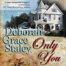 Only You (Unabridged) Audiobook, by Deborah Grace Staley