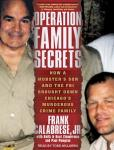 Operation Family Secrets: How a Mobsters Son and the FBI Brought Down Chicagos Murderous Crime Family (Unabridged), by Frank Calabrese Jr.