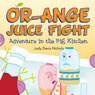 OrAnge Juice Fight: Adventure in the Big Kitchen (Unabridged) Audiobook, by Judy Davis Nichols