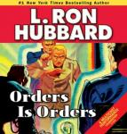 Orders Is Orders (Unabridged), by L. Ron Hubbard