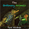The Ordinary Animals (Unabridged) Audiobook, by Rune Matthew Woodman