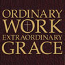 Ordinary Work, Extraordinary Grace: My Spiritual Journey in Opus Dei (Unabridged), by Scott Hahn