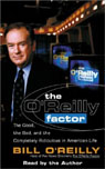 The OReilly Factor: The Good, the Bad, and the Completely Ridiculous in American Life, by Bill O'Reilly