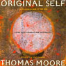 The Original Self (Unabridged) Audiobook, by Thomas Moore