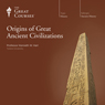 Origins of Great Ancient Civilizations, by The Great Courses