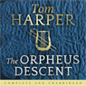 The Orpheus Descent (Unabridged) Audiobook, by Tom Harper