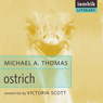 Ostrich (Unabridged) Audiobook, by Michael A. Thomas