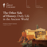 The Other Side of History: Daily Life in the Ancient World Audiobook, by The Great Courses