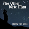 The Other Wise Man (Unabridged) Audiobook, by Henry Van Dyke