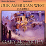 Our American West: Volume I (Unabridged) Audiobook, by Gary McCarthy
