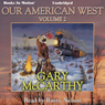 Our American West: Volume 2 (Unabridged) Audiobook, by Gary McCarthy