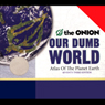 Our Dumb World: The Onions Atlas of the Planet Earth, 73rd Edition Audiobook, by The Onion