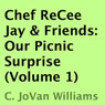 Our Picnic Surprise: Chef ReCee Jay & Friends, Volume 1 (Unabridged) Audiobook, by C. JoVan Williams