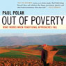 Out of Poverty: What Works When Traditional Approaches Fail (Unabridged) Audiobook, by Paul Polak