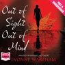 Out of Sight Out of Mind (Unabridged), by Evonne Wareham