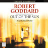 Out of the Sun (Unabridged), by Robert Goddard