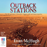 Outback Stations: The Life and Times of Australias Biggest Cattle and Sheep Properties (Unabridged), by Evan McHugh