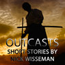 Outcasts: Short Stories by Nick Wisseman (Unabridged) Audiobook, by Nick Wisseman