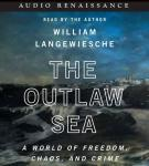 The Outlaw Sea: A World of Freedom, Chaos, and Crime (Unabridged), by William Langewiesche