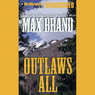 Outlaws All (Unabridged) Audiobook, by Max Brand