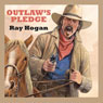 Outlaws Pledge (Unabridged), by Ray Hogan