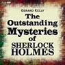 The Outstanding Mysteries of Sherlock Holmes (Unabridged) Audiobook, by Gerard Kelly