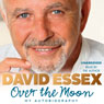 Over the Moon: My Autobiography (Unabridged) Audiobook, by David Essex