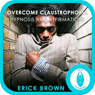 Overcome Claustrophobia: Hypnosis & Meditation Audiobook, by Erick Brown