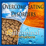 Overcome Eating Disorders Subliminal Affirmations: Anorexia & Bulimia, Solfeggio Tones, Binaural Beats, Self Help Meditation Hypnosis Audiobook, by Subliminal Hypnosis