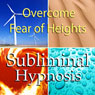 Overcome Fear of Heights Subliminal Affirmations: Acrophobia & Stop Vertigo, Solfeggio Tones, Binaural Beats, Self Help Meditation Hypnosis Audiobook, by Subliminal Hypnosis