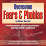 Overcome Fears & Phobias Audiobook, by Glenn Harrold