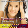 Overcome Grief and Suffering Hypnosis: Grieve Well & Move on From Loss, Guided Meditation, Self-Help Subliminal, Binaural Beats Audiobook, by Rachael Meddows