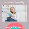 Overcome Infertility: Hypnosis and Subliminal, by Rachael Meddows