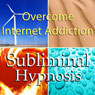 Overcome Internet Addiction with Subliminal Affirmations: Web Dependency & Computer Addict, Solfeggio Tones, Binaural Beats, Self Help Meditation Hypnosis Audiobook, by Subliminal Hypnosis
