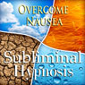 Overcome Nausea Subliminal Affirmations: Calm Upset Stomach & Soothe Tummy, Solfeggio Tones, Binaural Beats, Self Help Meditation Hypnosis Audiobook, by Subliminal Hypnosis