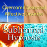 Overcome Seasonal Affective Disorder with Subliminal Affirmations: SAD & Symptoms of Depression, Solfeggio Tones, Binaural Beats, Self Help Meditation Hypnosis Audiobook, by Subliminal Hypnosis