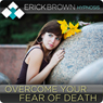 Overcome Your Fear of Death: Hypnosis & Subliminal Audiobook, by Erick Brown