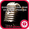 Overcome Your Fear of Public Speaking (Hypnosis & Meditation) Audiobook, by Erick Brown