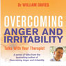 Overcoming Anger and Irritability: A Self-Help Guide Using Cognitive Behavioral Techniques (Unabridged) Audiobook, by Dr William Davies