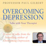 Overcoming Depression: Talks with Your Therapist (Unabridged) Audiobook, by Professor Paul Gilbert