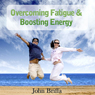 Overcoming Fatigue and Tiredness, and Boosting Energy Audiobook, by Dr John Briffa