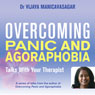Overcoming Panic and Agoraphobia: Talks with Your Therapist (Unabridged), by Dr Vijaya Manicavasagar