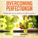 Overcoming Perfectionism: Finding the Key to Balance and Self-Acceptance Audiobook, by Ann W. Smith
