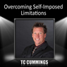 Overcoming Self-Imposed Limitations, by T. C. Cummings