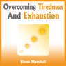 Overcoming Tiredness and Exhaustion (Unabridged) Audiobook, by Fiona Marshall